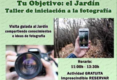 SÁBADO 6 DE MARZO. TU OBJETIVO: EL JARDÍN. TALLER DE INICIACIÓN A LA FOTOGRAFÍA
